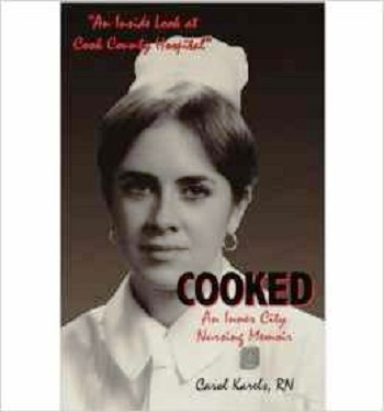 Cooked - An Inner City Nursing Memoirs by Carol Karels