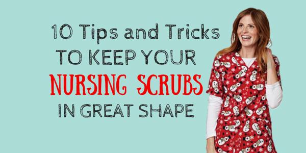 10 Tips & Tricks To Keep Your Nursing Scrubs in Great ...