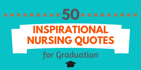 Nursing Quotes Classy 50 Inspirational Nursing Quotes For Graduation  Nursebuff