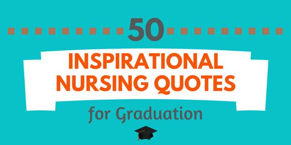 50 inspirational nursing quotes for graduation nursebuff