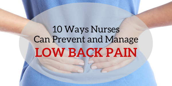 10 Ways Nurses Can Prevent and Manage Low Back Pain ...