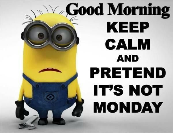 minion monday quote 45 monday morning quotes for nurses get energized and inspired,Good Monday Morning Meme