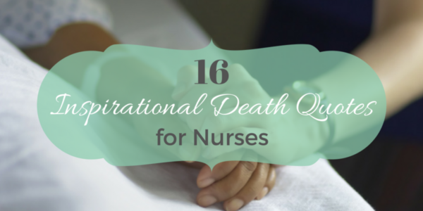 Hospice Nurse Quotes Glamorous 16 Inspirational Death Quotes For Nurses  Nursebuff